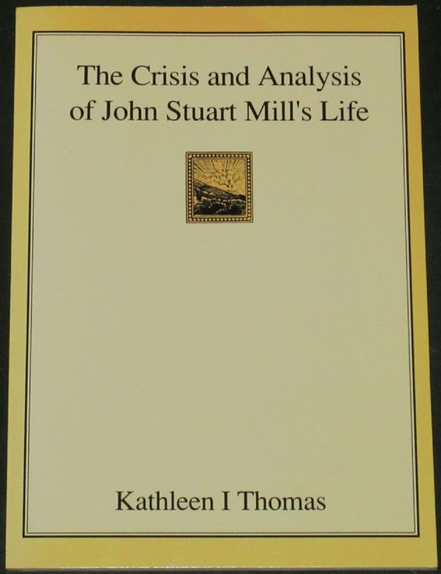 The Crisis and Analysis of John Stuart Mill's Life, by Kathleen I Thomas